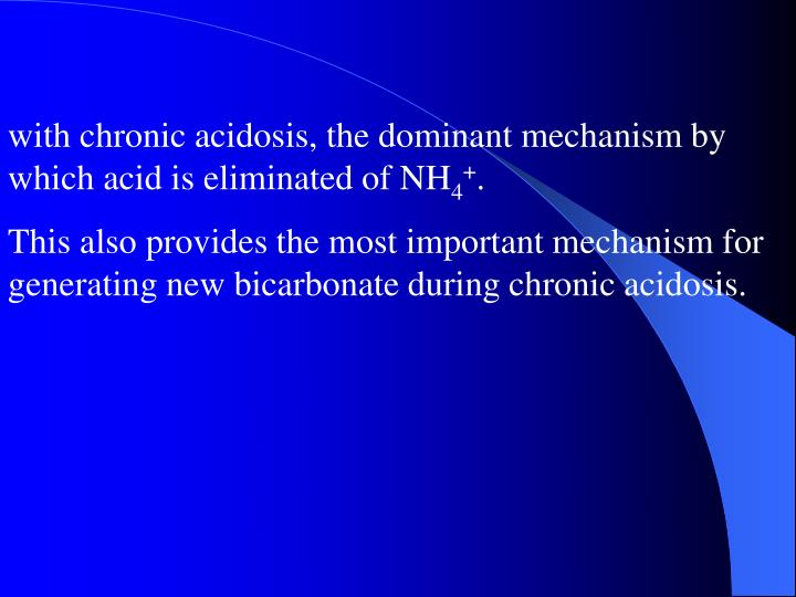 with chronic acidosis, the dominant mechanism by which acid is eliminated of NH