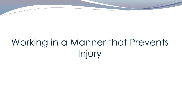 Working in a Manner that Prevents Injury