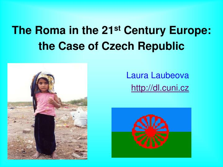 The roma in the 21 st century europe the case of czech republic