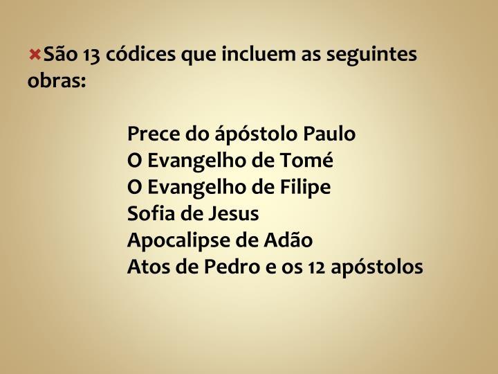 São 13 códices que incluem as seguintes obras: