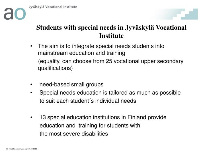 The aim is to integrate special needs students into   mainstream education and training