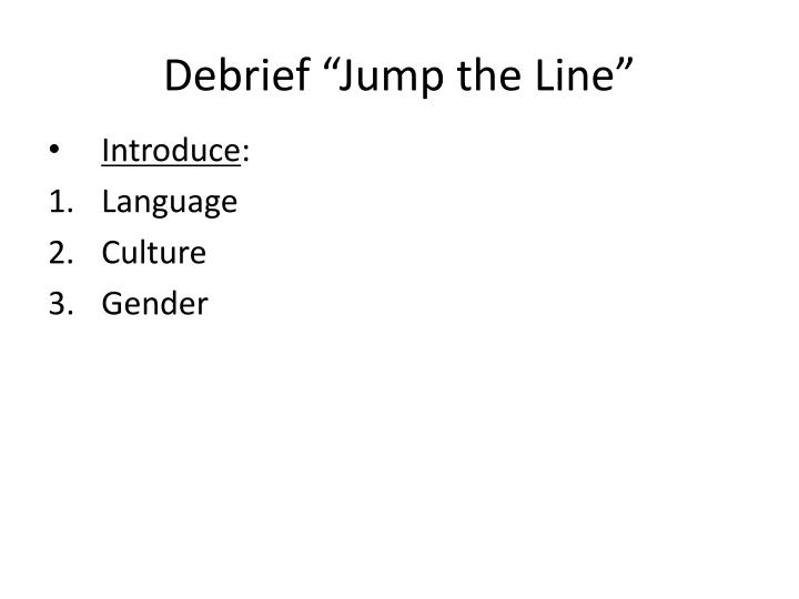 "Debrief ""Jump the Line"""