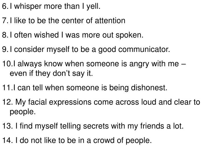 I whisper more than I yell.