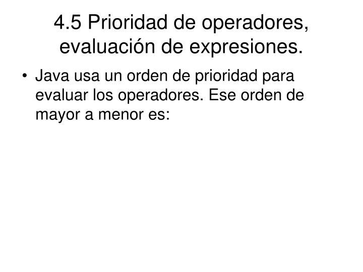 4.5 Prioridad de operadores, evaluación de expresiones.