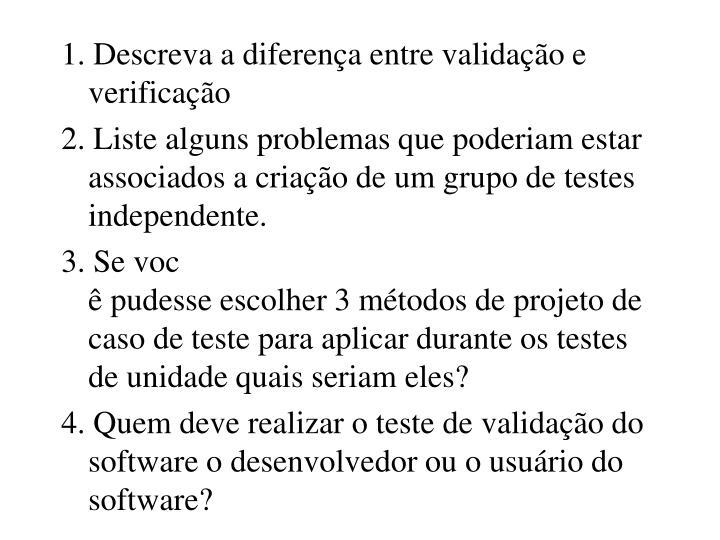 1. Descreva a diferença entre validação e verificação