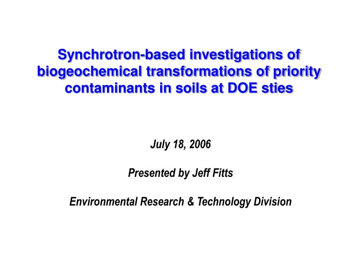 Synchrotron-based investigations of biogeochemical transformations of priority contaminants in soils...