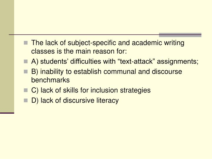 The lack of subject-specific and academic writing classes is the main reason for: