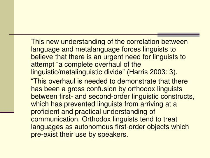 This new understanding of the correlation between language and metalanguage forces linguists