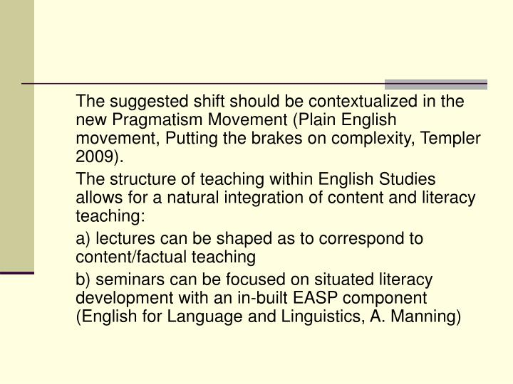 The suggested shift should be contextualized in the new Pragmatism Movement (Plain English movement, Putting the brakes on complexity, Templer 2009).