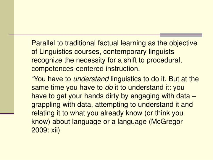 Parallel to traditional factual learning as the objective of Linguistics courses, contemporary linguists recognize the necessity for a shift to procedural, competences-centered instruction.