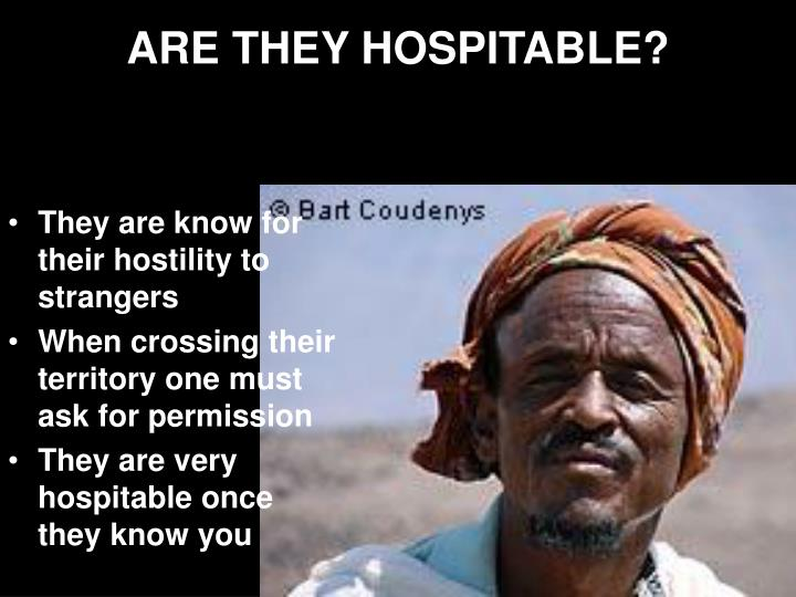 ARE THEY HOSPITABLE?