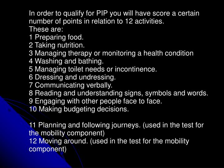 In order to qualify for PIP you will have score a certain