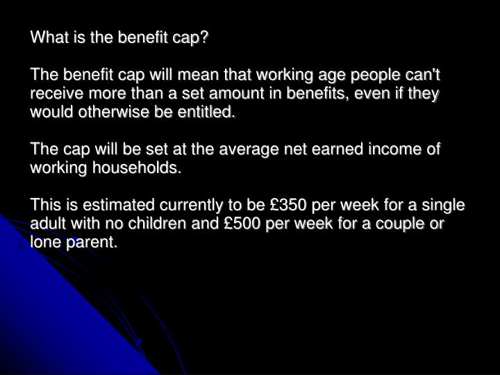 What is the benefit cap?