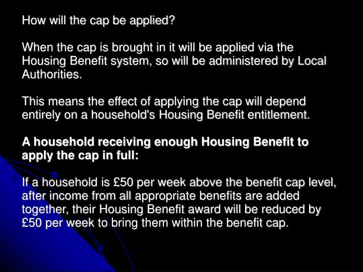 How will the cap be applied?