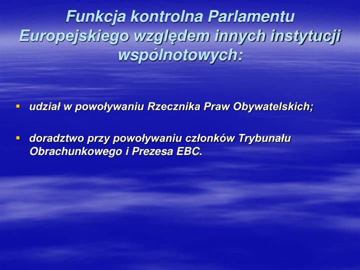 Funkcja kontrolna Parlamentu Europejskiego względem innych instytucji wspólnotowych: