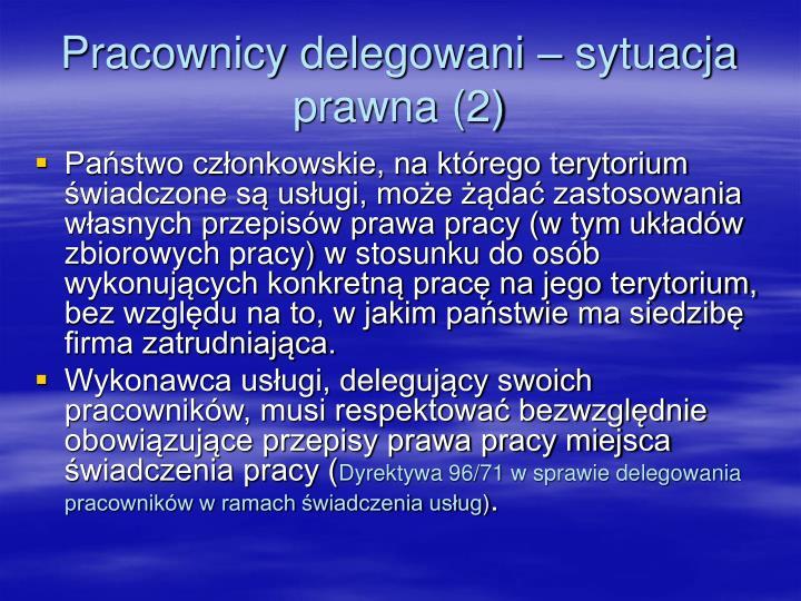 Pracownicy delegowani – sytuacja prawna (2)