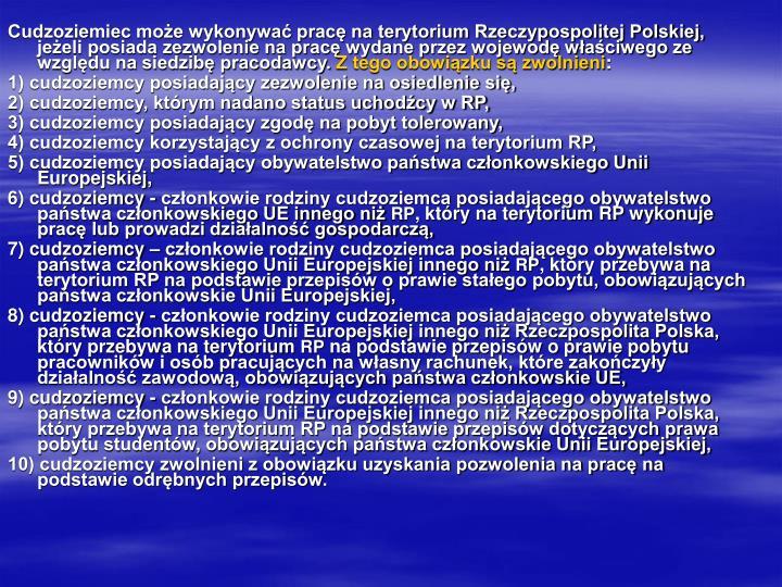 Cudzoziemiec może wykonywać pracę na terytorium Rzeczypospolitej Polskiej, jeżeli posiada zezwolenie na pracę wydane przez wojewodę właściwego ze względu na siedzibę pracodawcy.