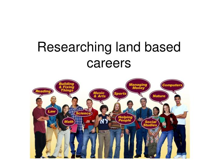 Researching land based careers