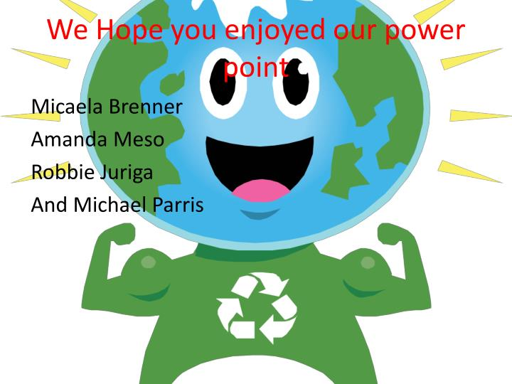 We Hope you enjoyed our power point