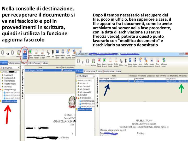 Nella consolle di destinazione, per recuperare il documento si va nel fascicolo e poi in provvedimenti in scrittura, quindi si utilizza la funzione aggiorna fascicolo