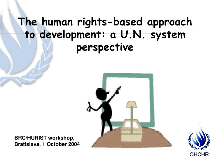 The human rights-based approach to development: a U.N. system perspective