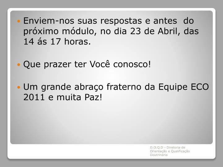 Enviem-nos suas respostas e antes  do próximo módulo, no dia 23 de Abril, das 14 ás 17 horas.