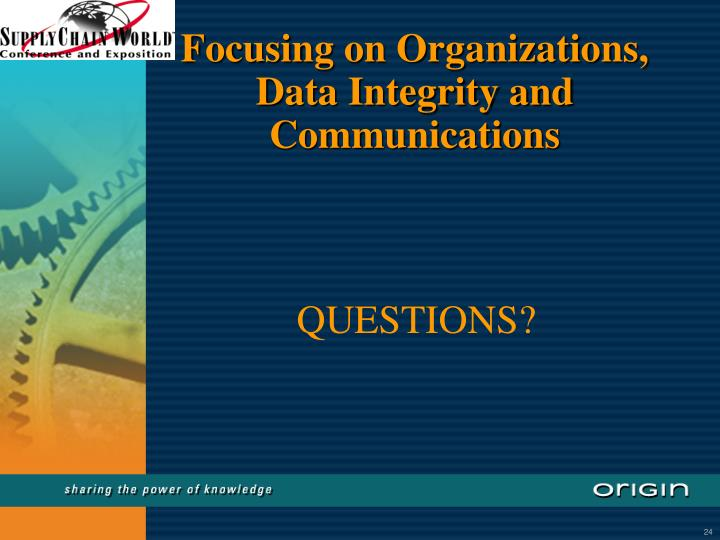 Focusing on Organizations, Data Integrity and Communications
