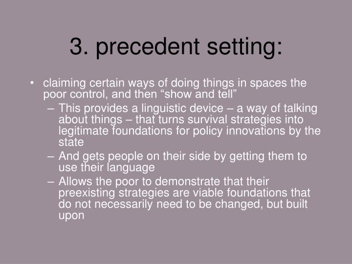 3. precedent setting: