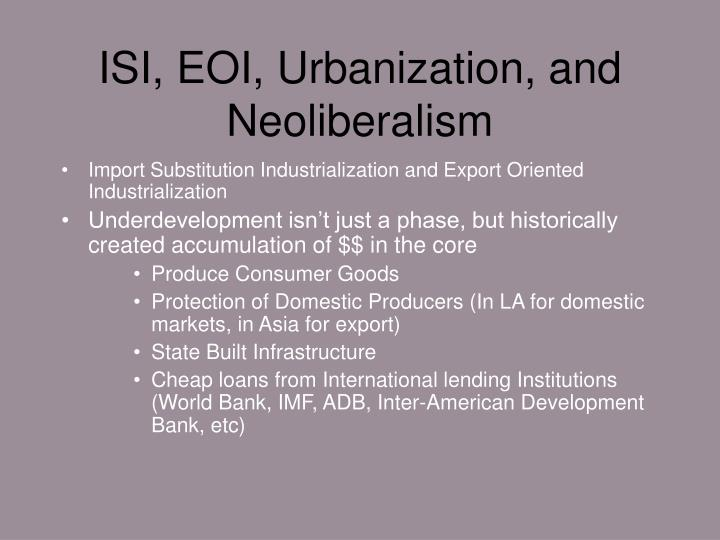 ISI, EOI, Urbanization, and Neoliberalism