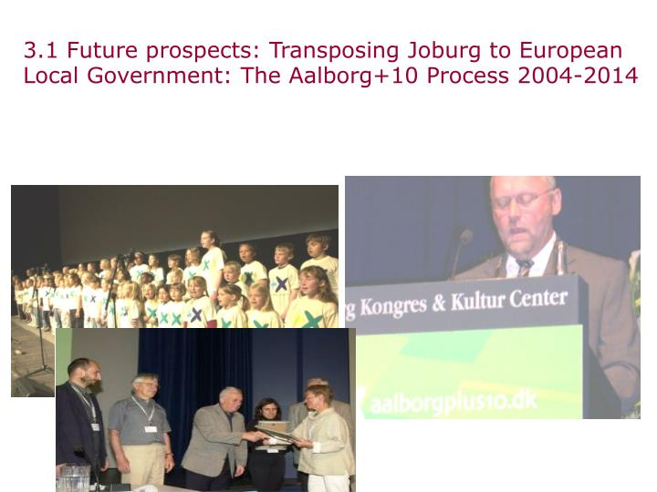 3.1 Future prospects: Transposing Joburg to European Local Government: The Aalborg+10 Process 2004-2014