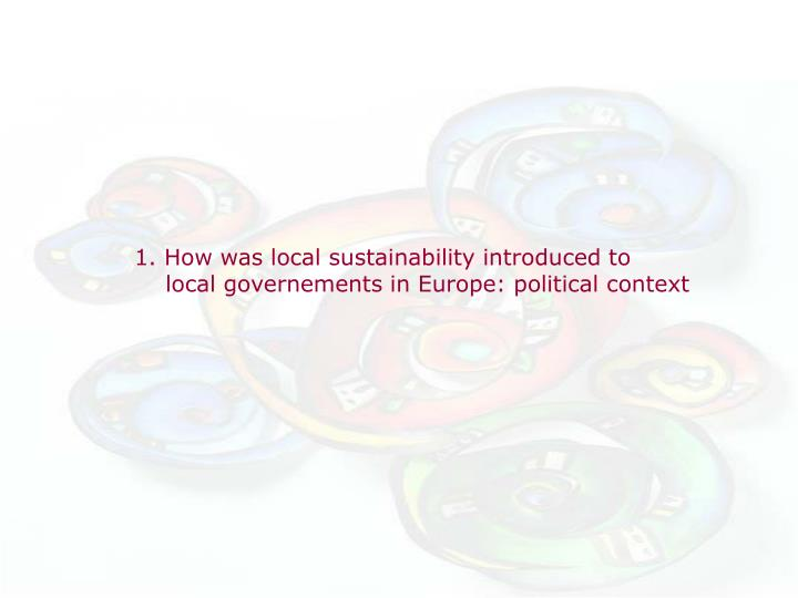 1. How was local sustainability introduced to