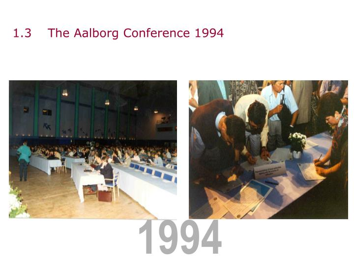 1.3 The Aalborg Conference 1994