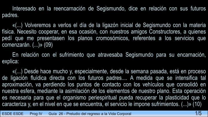 Interesado en la reencarnación de Segismundo, dice en relación con sus futuros padres.