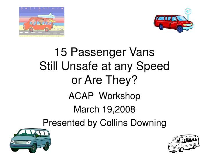15 passenger vans still unsafe at any speed or are they
