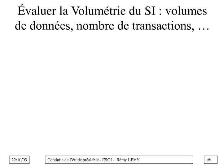 Évaluer la Volumétrie du SI : volumes de données, nombre de transactions, …