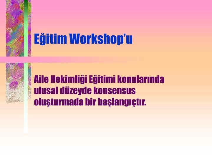 Eğitim Workshop'u