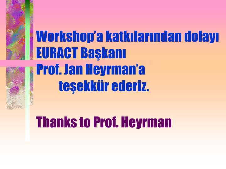 Workshop'a katkılarından dolayı EURACT Başkanı  Prof. Jan Heyrman'a teşekkür ederiz.
