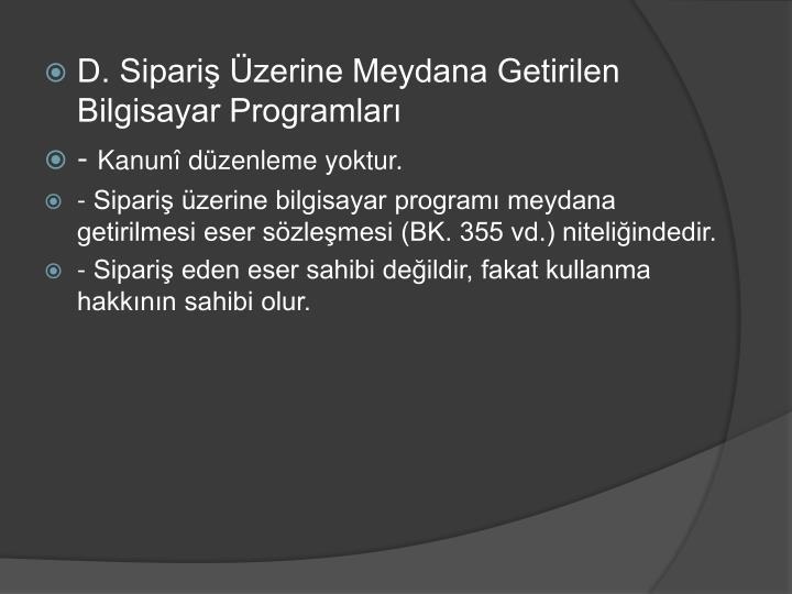 D. Sipariş Üzerine Meydana Getirilen Bilgisayar Programları