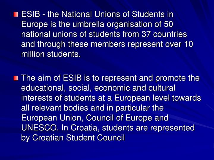 ESIB - the National Unions of Students in Europe is the umbrella organisation of 50 national unions ...