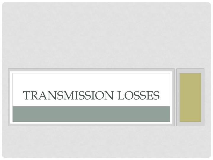 Transmission losses