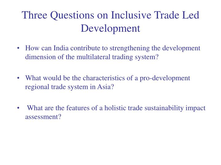 Three questions on inclusive trade led development
