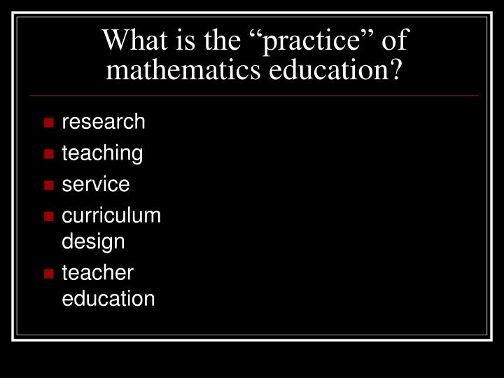 "What is the ""practice"" of mathematics education?"