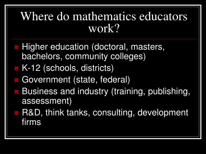 Where do mathematics educators work?