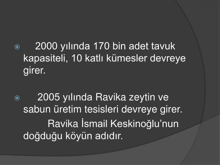 2000 yılında 170 bin adet tavuk kapasiteli, 10 katlı kümesler devreye girer.