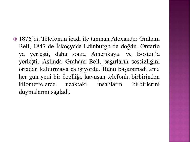1876´da Telefonun icadı ile tanınan Alexander