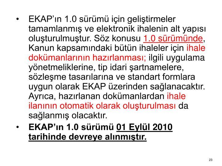 EKAP'ın 1.0 sürümü için geliştirmeler tamamlanmış ve elektronik ihalenin alt yapısı oluşturulmuştur. Söz konusu