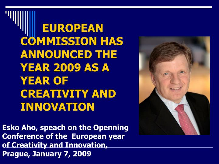 Esko Aho, speach on the Openning  Conference of the  European year of Creativity and Innovation, Prague, January 7, 2009