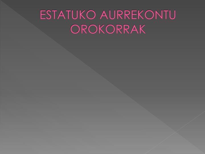 ESTATUKO AURREKONTU OROKORRAK