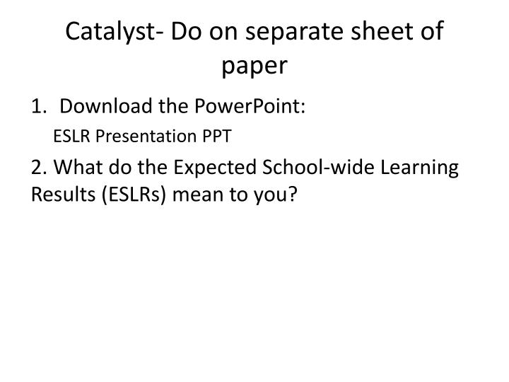 Catalyst do on separate sheet of paper