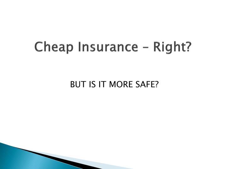Cheap Insurance – Right?